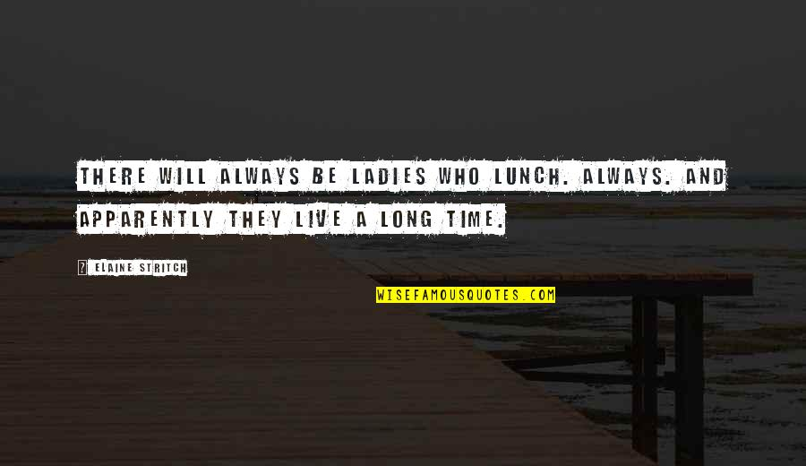 Stritch Quotes By Elaine Stritch: There will always be ladies who lunch. Always.