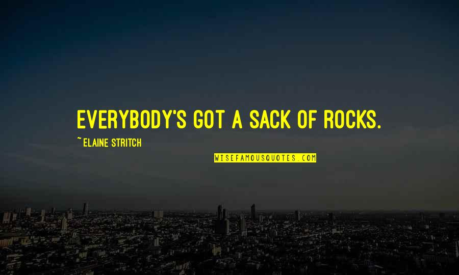 Stritch Quotes By Elaine Stritch: Everybody's got a sack of rocks.