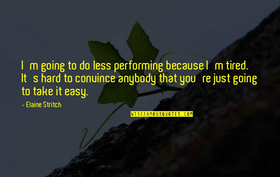 Stritch Quotes By Elaine Stritch: I'm going to do less performing because I'm