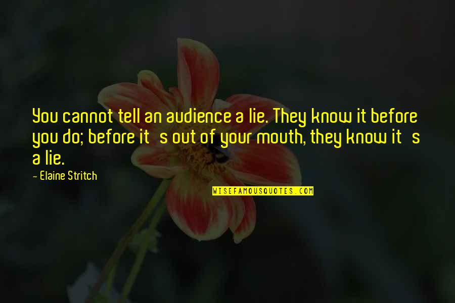 Stritch Quotes By Elaine Stritch: You cannot tell an audience a lie. They