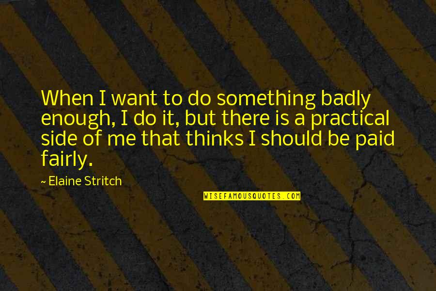 Stritch Quotes By Elaine Stritch: When I want to do something badly enough,