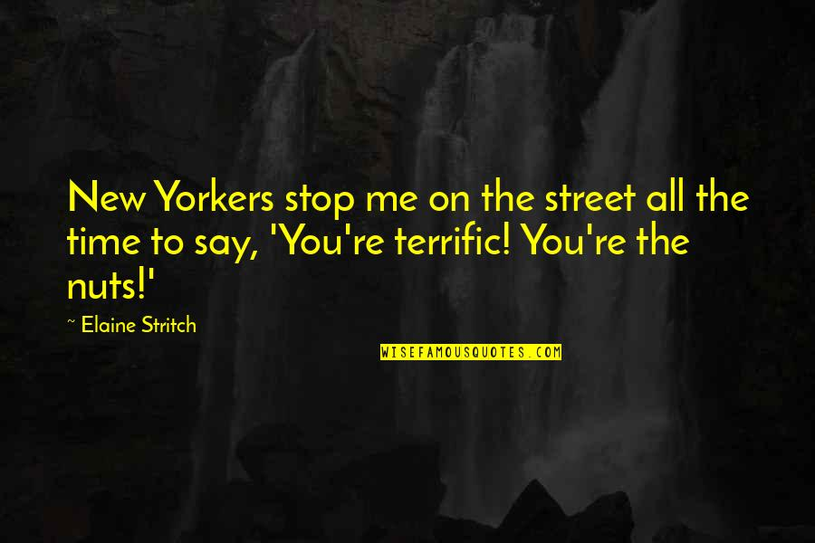Stritch Quotes By Elaine Stritch: New Yorkers stop me on the street all