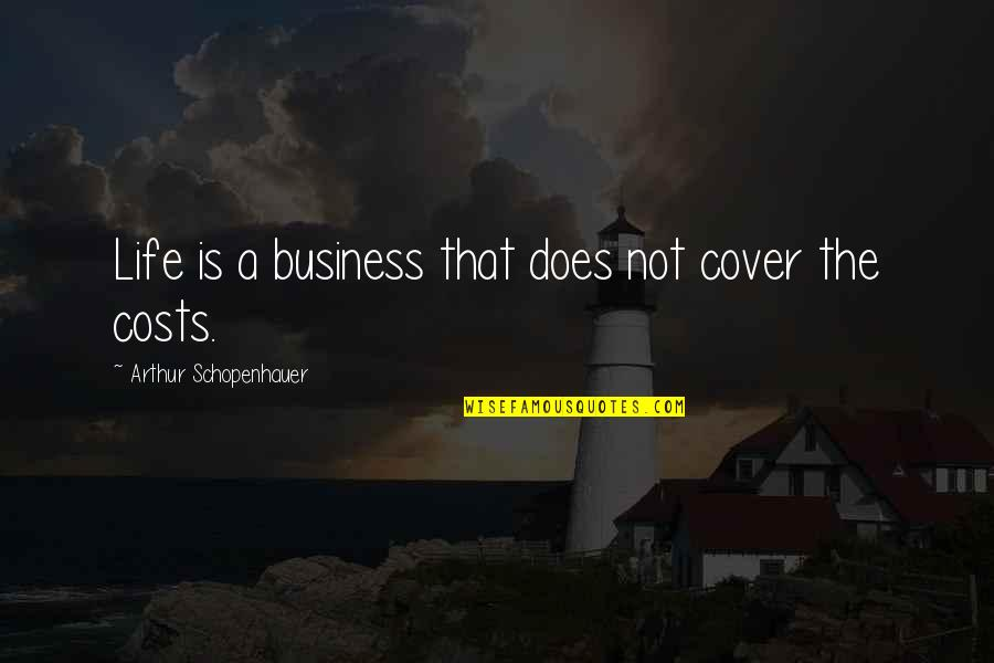 Striving To Be Successful Quotes By Arthur Schopenhauer: Life is a business that does not cover