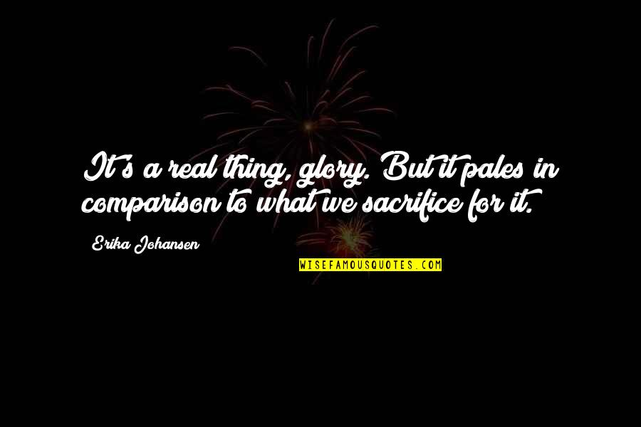 Striving To Be Successful Quotes By Erika Johansen: It's a real thing, glory. But it pales