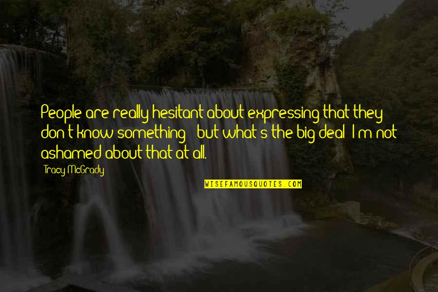 Striving To Be Successful Quotes By Tracy McGrady: People are really hesitant about expressing that they