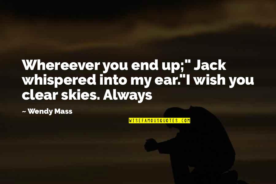 """Striving To Be Successful Quotes By Wendy Mass: Whereever you end up;"""" Jack whispered into my"""