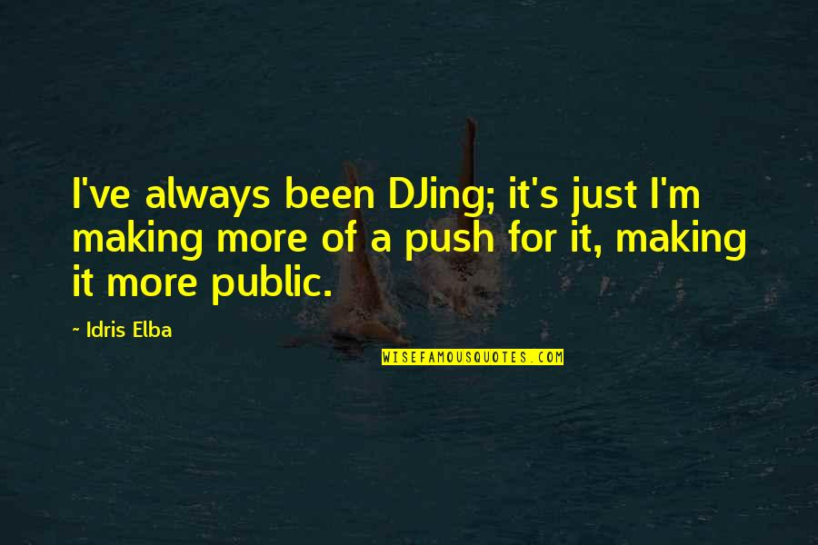 Striving To Do Better Quotes By Idris Elba: I've always been DJing; it's just I'm making