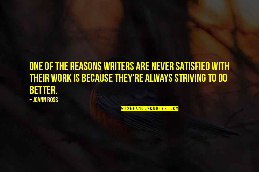 Striving To Do Better Quotes By JoAnn Ross: One of the reasons writers are never satisfied