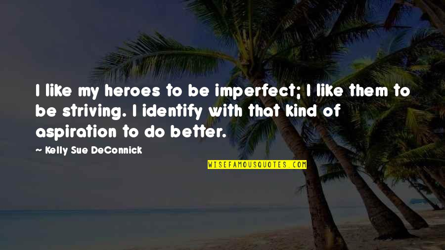 Striving To Do Better Quotes By Kelly Sue DeConnick: I like my heroes to be imperfect; I