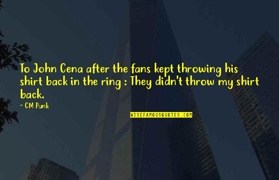 Strobe Talbott Quotes By CM Punk: To John Cena after the fans kept throwing