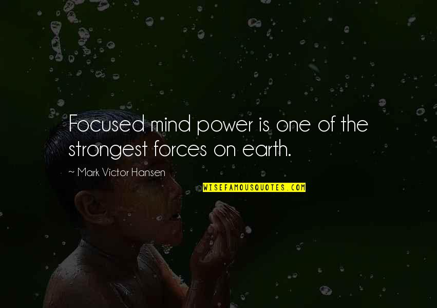 Stroboscopically Quotes By Mark Victor Hansen: Focused mind power is one of the strongest