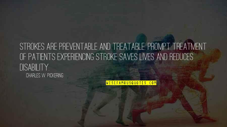 Stroke Patients Quotes By Charles W. Pickering: Strokes are preventable and treatable. Prompt treatment of
