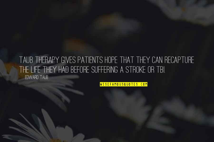 Stroke Patients Quotes By Edward Taub: Taub Therapy gives patients hope that they can