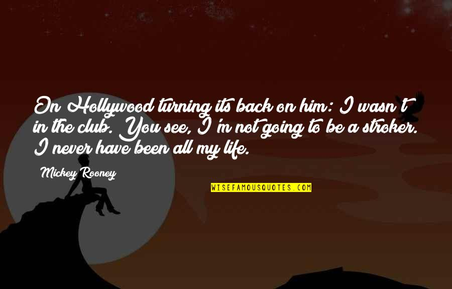 Stroker Quotes By Mickey Rooney: On Hollywood turning its back on him: I