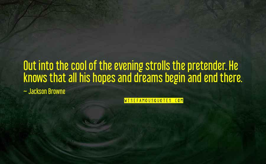 Strolls Quotes By Jackson Browne: Out into the cool of the evening strolls