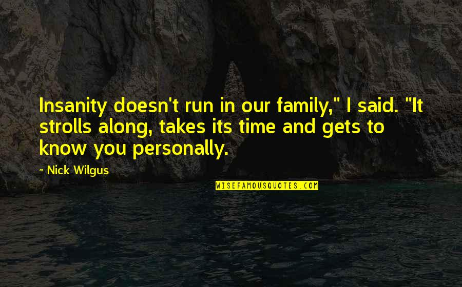 """Strolls Quotes By Nick Wilgus: Insanity doesn't run in our family,"""" I said."""