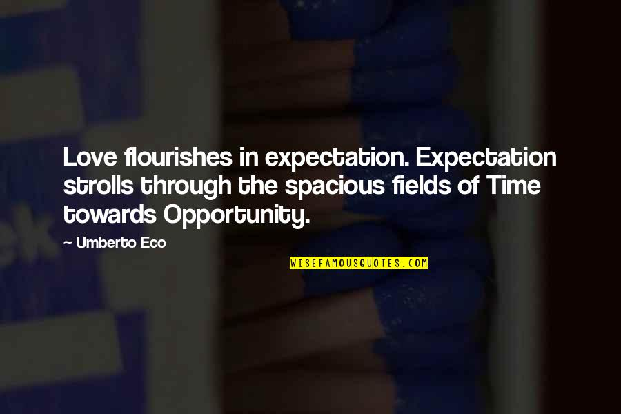 Strolls Quotes By Umberto Eco: Love flourishes in expectation. Expectation strolls through the
