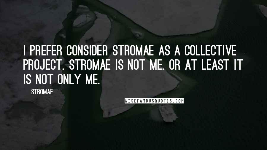 Stromae quotes: I prefer consider Stromae as a collective project. Stromae is not me. Or at least it is not only me.