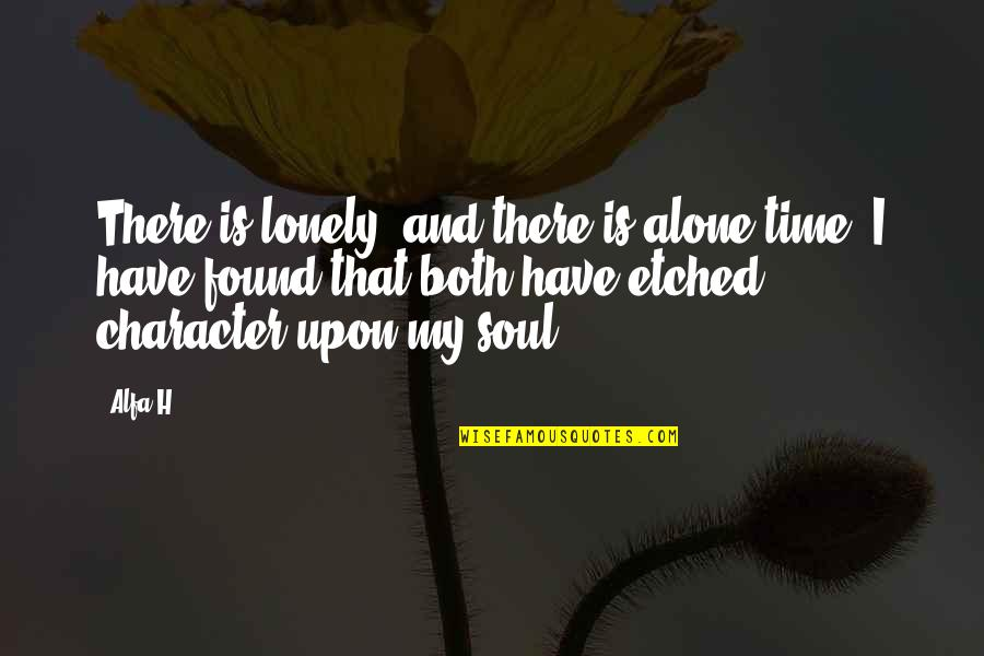 Strong And Alone Quotes By Alfa H: There is lonely, and there is alone time.