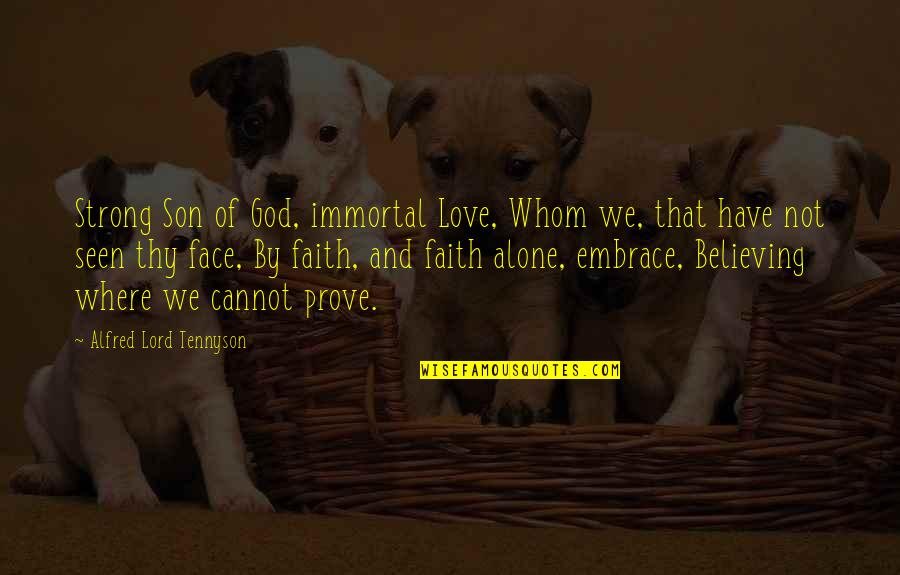 Strong And Alone Quotes By Alfred Lord Tennyson: Strong Son of God, immortal Love, Whom we,