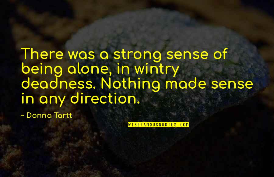 Strong And Alone Quotes By Donna Tartt: There was a strong sense of being alone,