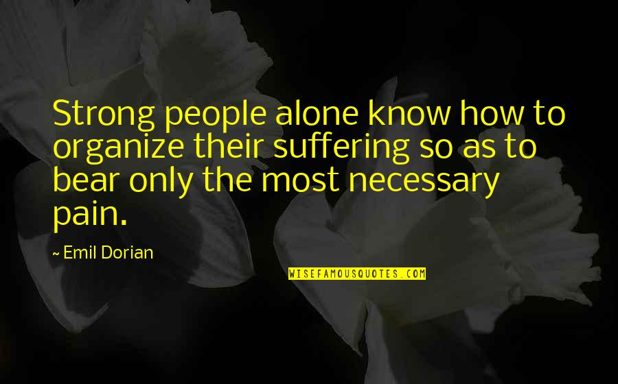 Strong And Alone Quotes By Emil Dorian: Strong people alone know how to organize their