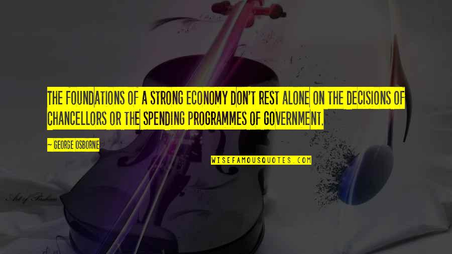 Strong And Alone Quotes By George Osborne: The foundations of a strong economy don't rest