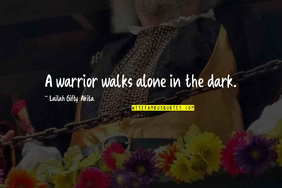 Strong And Alone Quotes By Lailah Gifty Akita: A warrior walks alone in the dark.