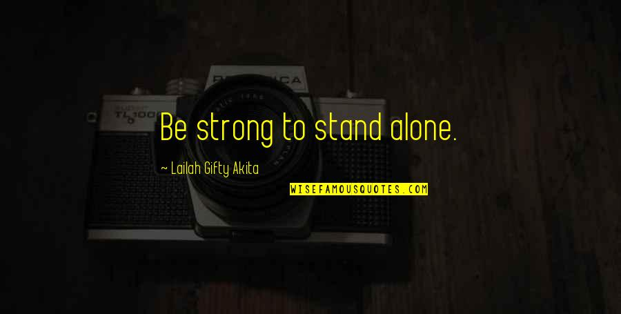 Strong And Alone Quotes By Lailah Gifty Akita: Be strong to stand alone.