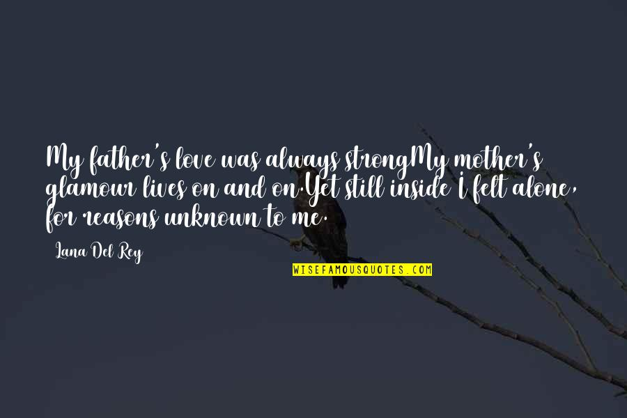 Strong And Alone Quotes By Lana Del Rey: My father's love was always strongMy mother's glamour