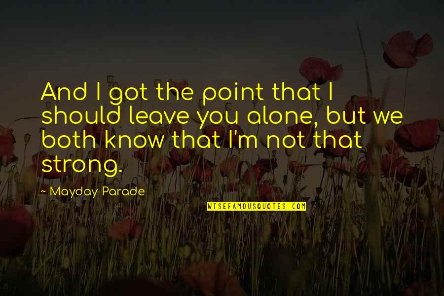 Strong And Alone Quotes By Mayday Parade: And I got the point that I should