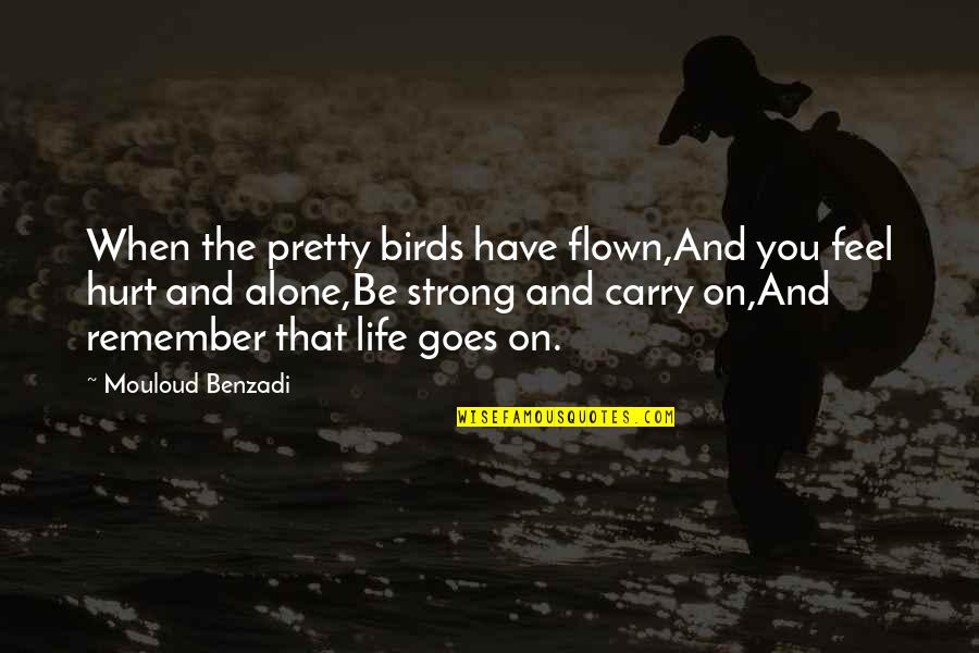 Strong And Alone Quotes By Mouloud Benzadi: When the pretty birds have flown,And you feel
