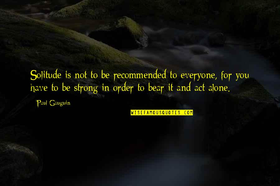 Strong And Alone Quotes By Paul Gauguin: Solitude is not to be recommended to everyone,