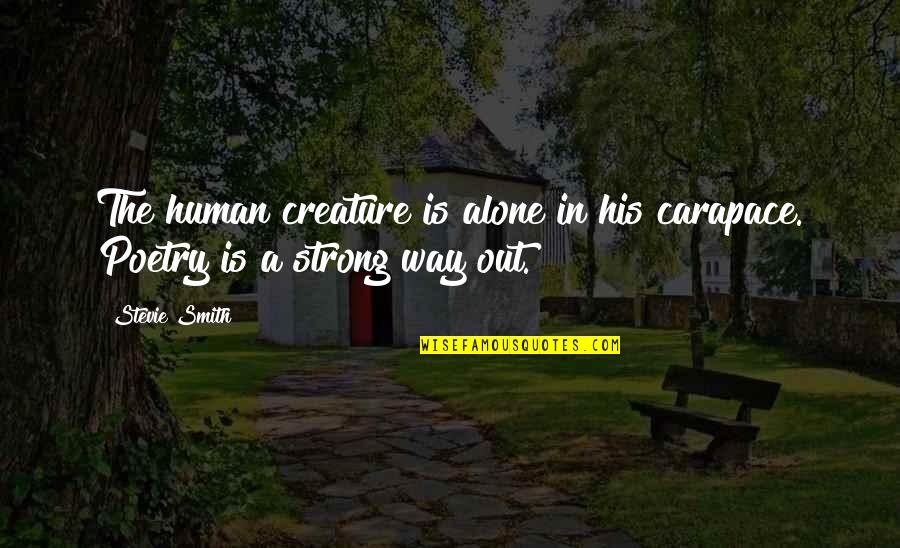 Strong And Alone Quotes By Stevie Smith: The human creature is alone in his carapace.