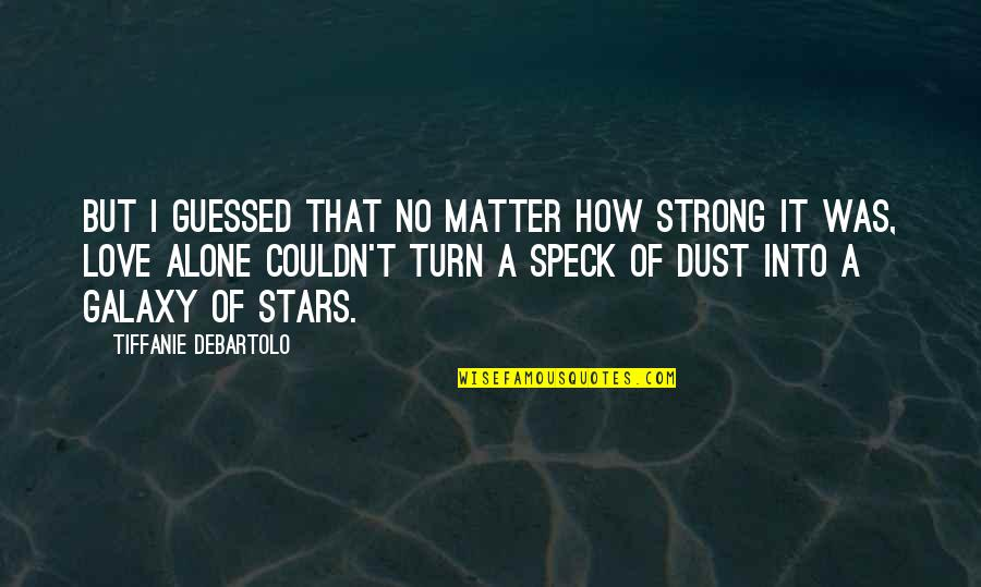 Strong And Alone Quotes By Tiffanie DeBartolo: But I guessed that no matter how strong