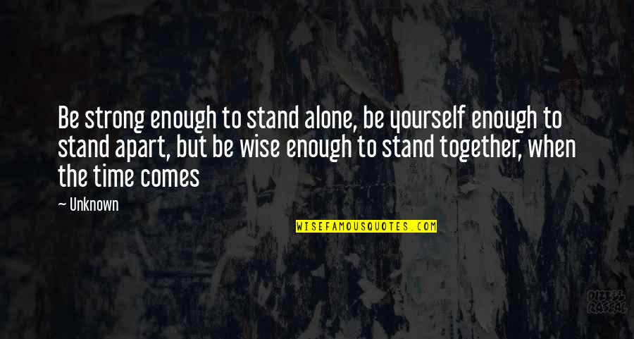 Strong And Alone Quotes By Unknown: Be strong enough to stand alone, be yourself