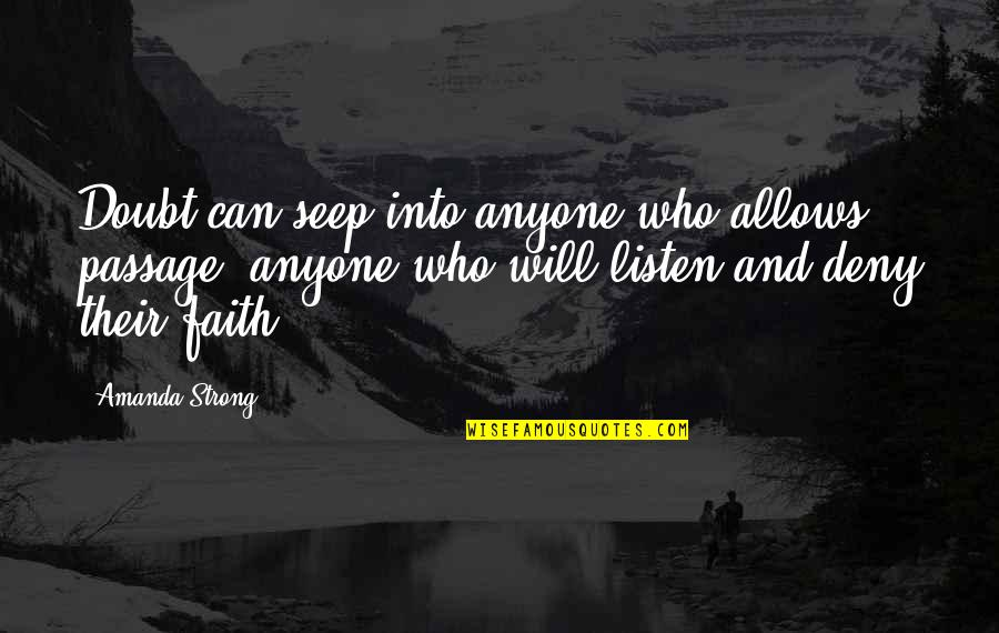 Strong Faith Quotes By Amanda Strong: Doubt can seep into anyone who allows passage,