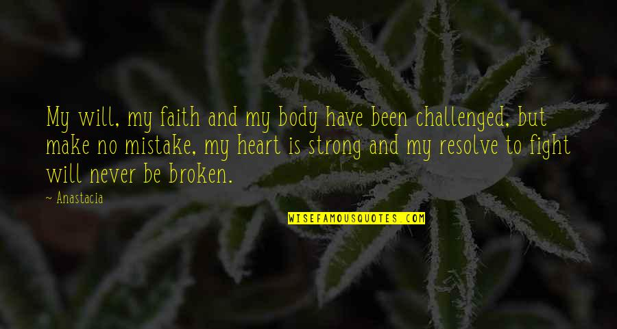 Strong Faith Quotes By Anastacia: My will, my faith and my body have