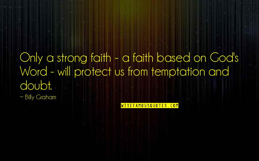 Strong Faith Quotes By Billy Graham: Only a strong faith - a faith based