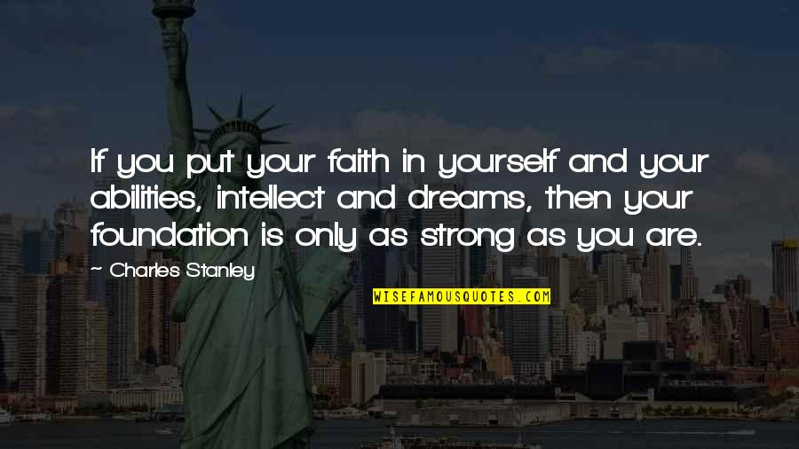 Strong Faith Quotes By Charles Stanley: If you put your faith in yourself and