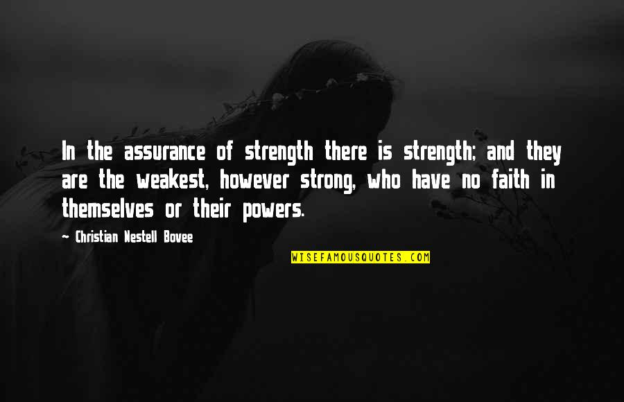 Strong Faith Quotes By Christian Nestell Bovee: In the assurance of strength there is strength;
