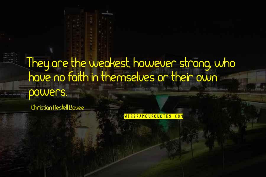 Strong Faith Quotes By Christian Nestell Bovee: They are the weakest, however strong, who have