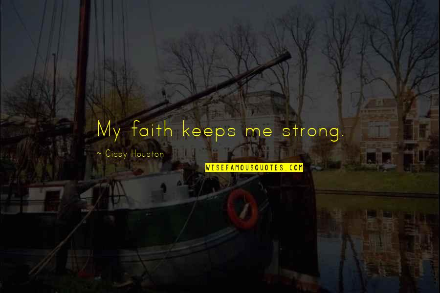 Strong Faith Quotes By Cissy Houston: My faith keeps me strong.