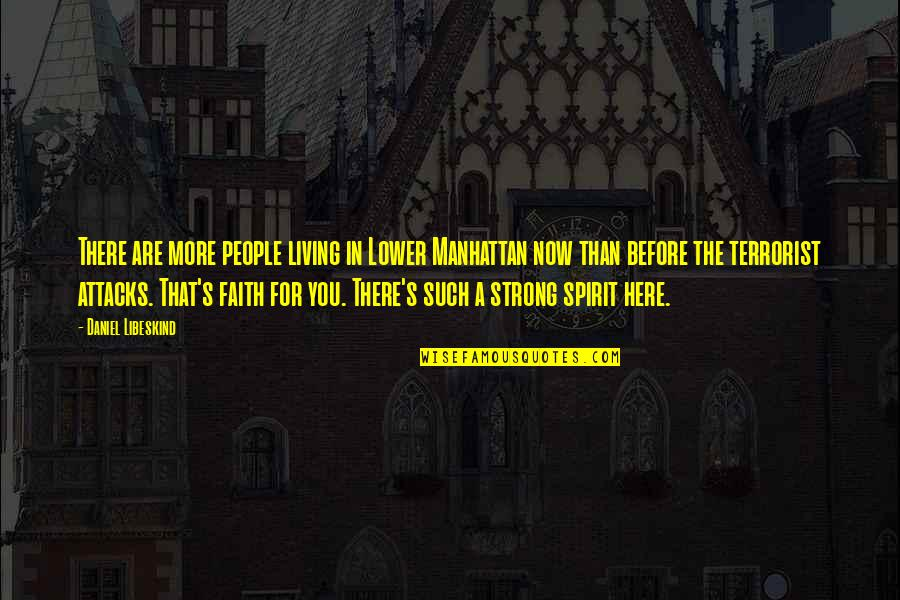 Strong Faith Quotes By Daniel Libeskind: There are more people living in Lower Manhattan