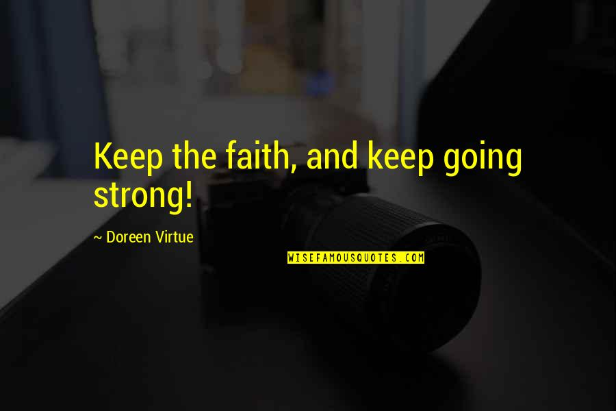 Strong Faith Quotes By Doreen Virtue: Keep the faith, and keep going strong!