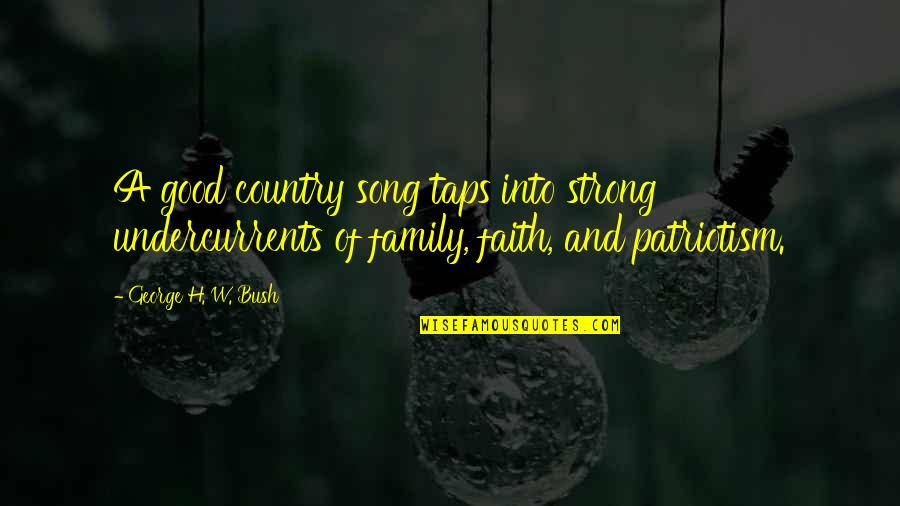Strong Faith Quotes By George H. W. Bush: A good country song taps into strong undercurrents