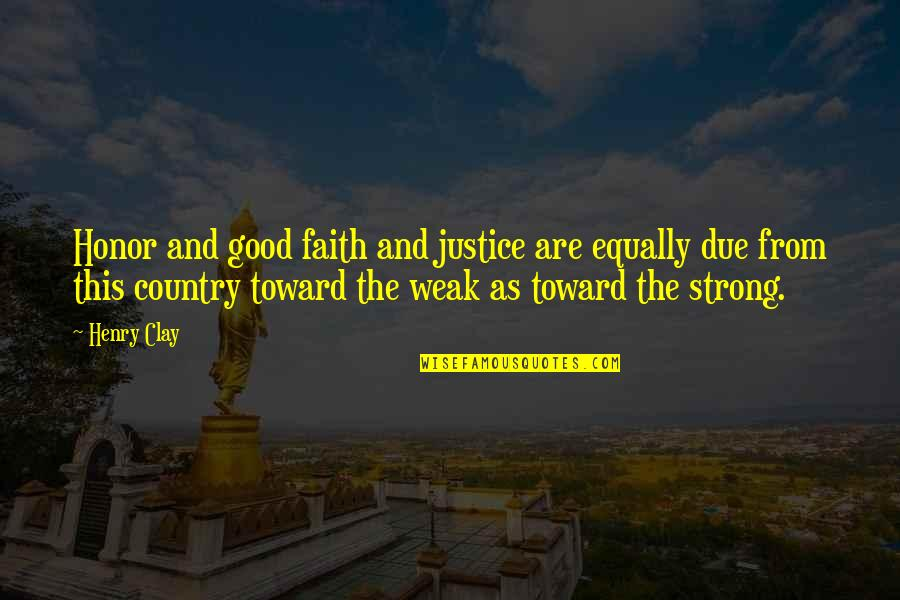 Strong Faith Quotes By Henry Clay: Honor and good faith and justice are equally