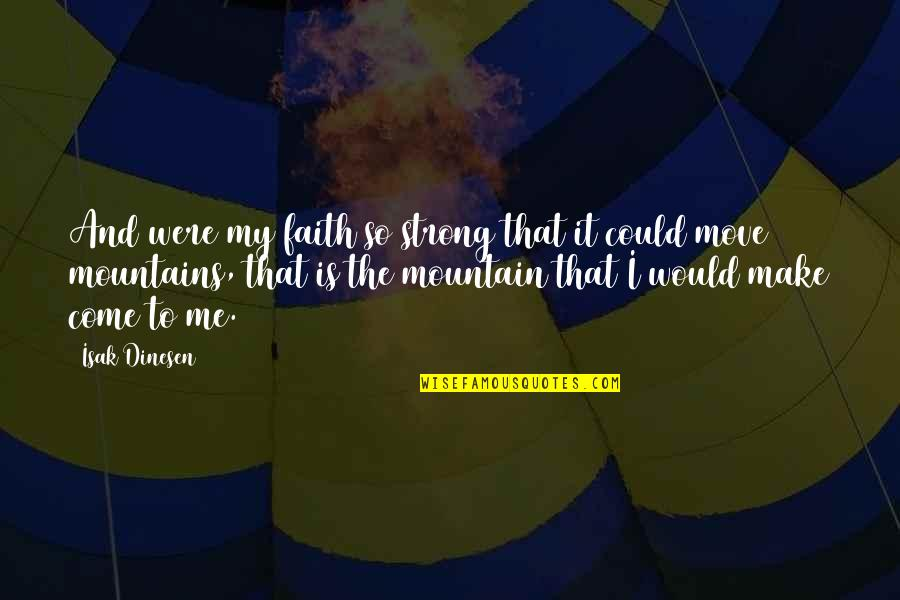 Strong Faith Quotes By Isak Dinesen: And were my faith so strong that it