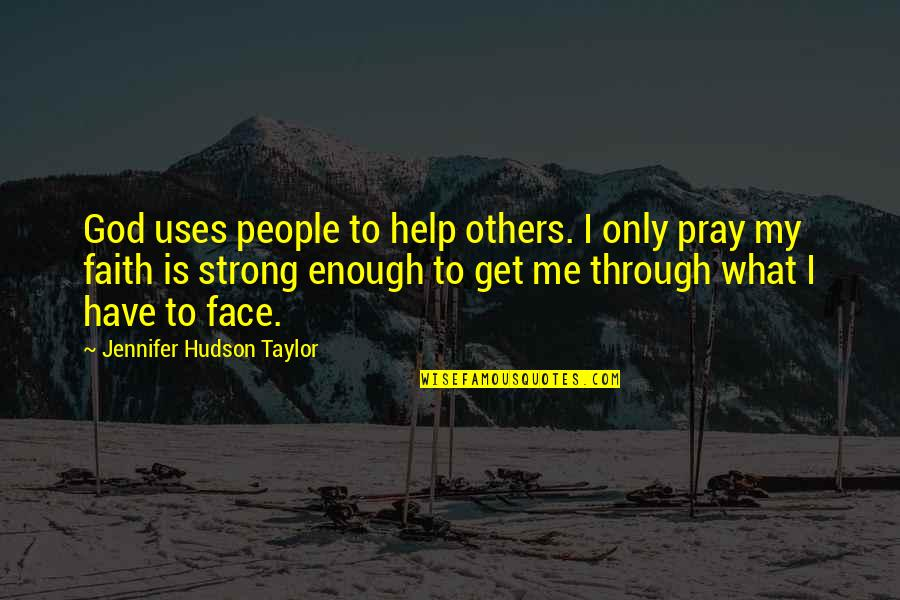Strong Faith Quotes By Jennifer Hudson Taylor: God uses people to help others. I only