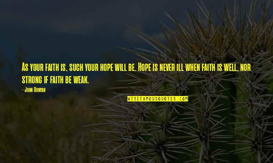 Strong Faith Quotes By John Bunyan: As your faith is, such your hope will